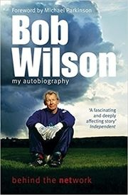 Bob Wilson - Behind the Network : My Autobiography