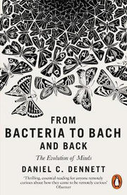 From Bacteria to Bach and Back : The Evolution of Minds