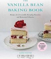 The Vanilla Bean Baking Book : Recipes for Irresistible Everday Favorites and Reinvented Classics