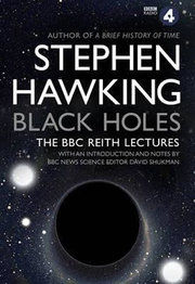 Black Holes: The BBC Reith Lectures