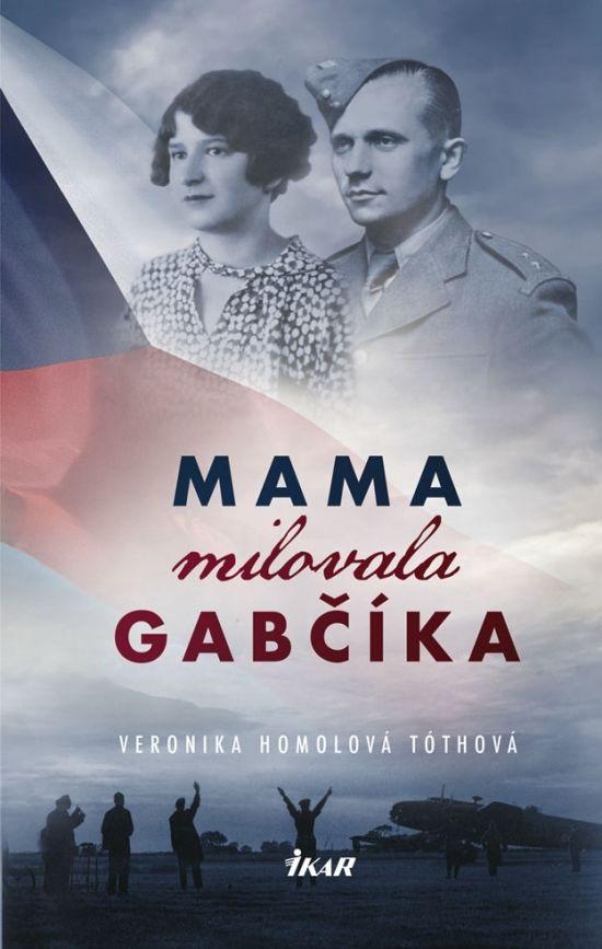 220ba45df Mama milovala Gabčíka - Veronika Homolová Tóthová - za 10.88€ | Vydavatel.sk