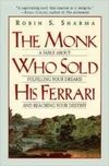 The Monk Who Sold His Ferrari : A Fable about Fulfilling Your Dreams and Reaching Your Destiny
