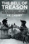 The Bell of Treason : The 1938 Munich Agreement in Czechoslovakia